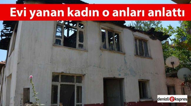 Evi yanan kadın o anları anlattı
