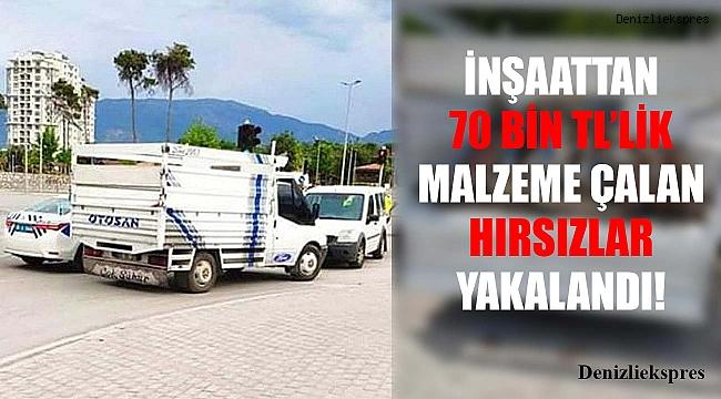 İnşaattan 70 bin TL'lik malzeme çalan hırsızlar yakalandı!