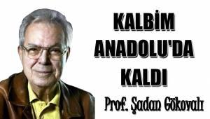 KALBİM ANADOLU'DA KALDI