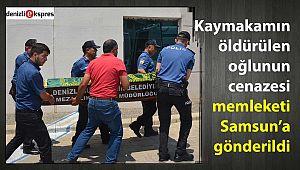Kaymakamın öldürülen oğlunun cenazesi memleketi Samsun'a gönderildi