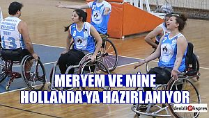 MERYEM VE MİNE HOLLANDA'YA HAZIRLANIYOR