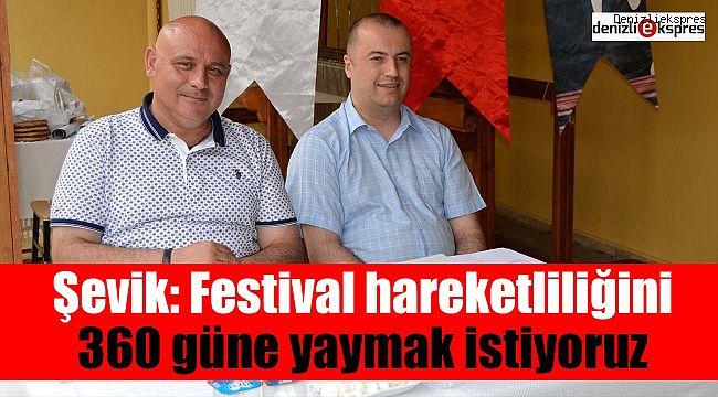 Şevik: Festival hareketliliğini 360 güne yaymak istiyoruz