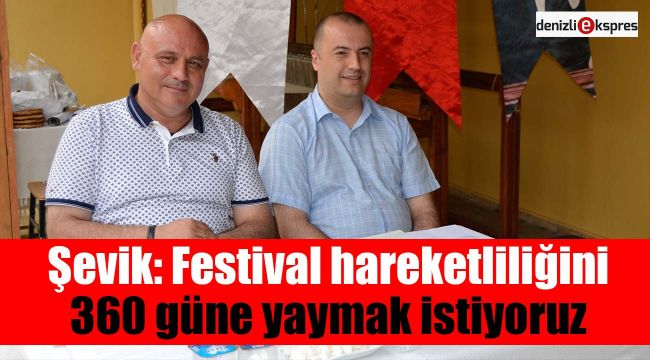 Şevik: Festival hareketliliğini 360 güne yaymak istiyoruz