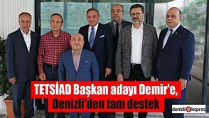 TETSİAD Başkan adayı Demir'e, Denizli'den tam destek
