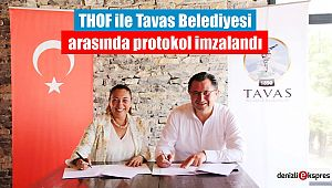 THOF ile Tavas Belediyesi arasında protokol imzalandı