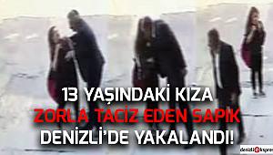 13 Yaşındaki kıza taciz eden sapık Denizli'de yakalandı!