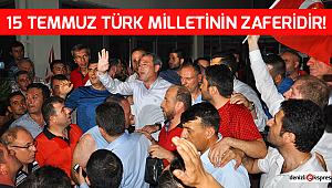 15 TEMMUZ TÜRK MİLLETİNİN ZAFERİDİR!