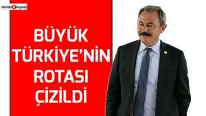 Büyük Türkiye'nin rotası çizildi