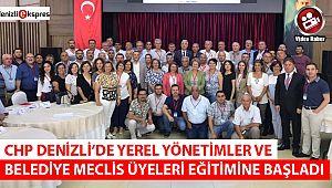 CHP Denizli'de Yerel Yönetimler ve Belediye Meclis Üyeleri eğitimine başladı
