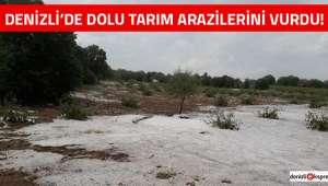 Denizli'de dolu tarım arazilerini vurdu!