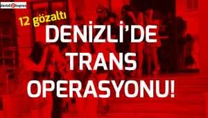 Denizli'de trans operasyonu!