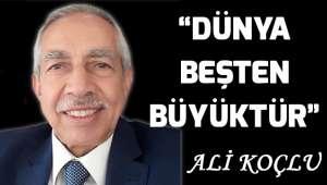 """""""DÜNYA BEŞTEN BÜYÜKTÜR"""""""
