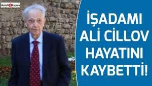 İşadamı Ali Cillov hayatını kaybetti!