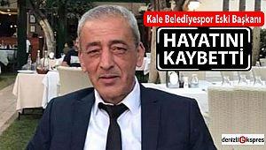 Kale Belediyespor'un Eski Başkanı hayatını kaybetti