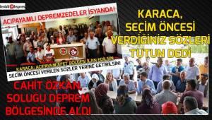 Karacanın çağrısından sora, Cahit Özkan soluğu deprem bölgesinde aldı