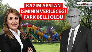 KAZIM ARSLAN İSMİNİN VERİLECEĞİ PARK BELLİ OLDU