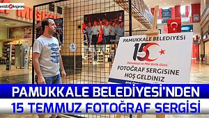 Pamukkale Belediyesi'nden 15 Temmuz fotoğraf sergisi