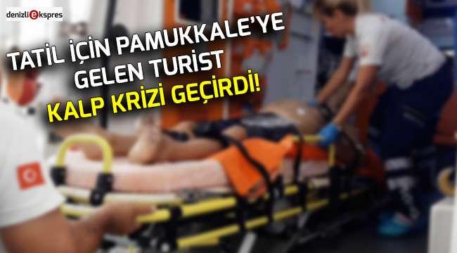 Tatil için Pamukkale'ye gelen turist kalp krizi geçirdi!