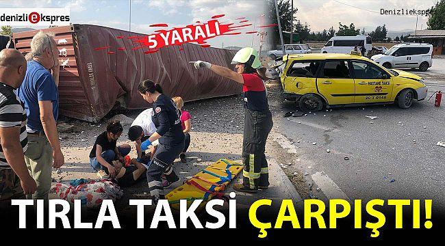 Tırla taksi çarpıştı: 5 yaralı