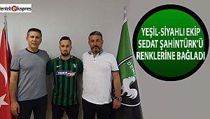 Yeşil-siyahlı ekip Şahintürk'ü renklerine bağladı