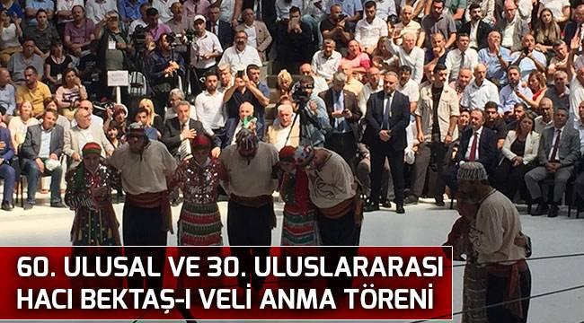 60. Ulusal ve 30. Uluslararası Hacı Bektaş-ı Veli anma töreni