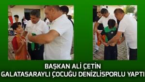 Başkan Ali Çetin Galatasaraylı çocuğu Denizlisporlu yaptı