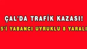 Çal'da trafik kazası; 8 yaralı