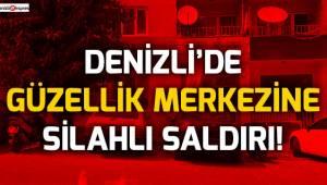 Denizli'de güzellik merkezine silahlı saldırı!