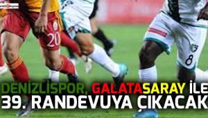 Denizlispor, Galatasaray ile 39. randevuya çıkacak