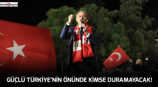 GÜÇLÜ TÜRKİYE'NİN ÖNÜNDE KİMSE DURAMAYACAK!