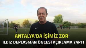 İldiz; Antalya'da işimiz zor