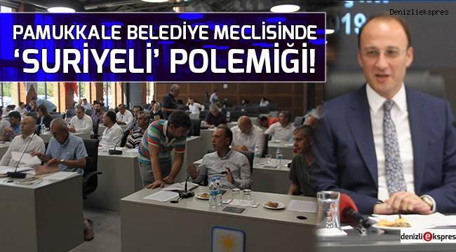 Pamukkale Belediye Meclisinde 'Suriyeli' polemiği