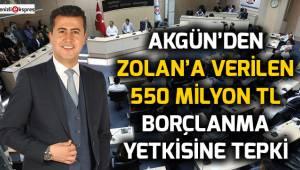 Akgün'den Zolan'a verilen 550 milyon TL borçlanma yetkisine tepki!