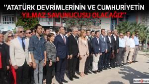 ''Atatürk devrimlerinin ve Cumhuriyetin yılmaz savunucusu olacağız''