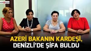 Azeri Bakanın kardeşi, Denizli'de şifa buldu