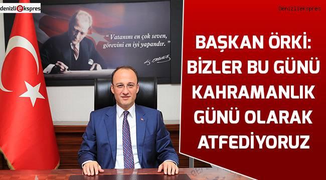 Başkan Örki: Bizler bu günü Kahramanlık Günü olarak atfediyoruz