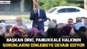 Başkan Örki, Pamukkale halkının sorunlarını dinlemeye devam ediyor