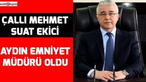 Çallı Mehmet Suat Ekici, Aydın Emniyet Müdürü oldu