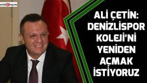 Çetin: Denizlispor Koleji'ni yeniden açmak istiyoruz