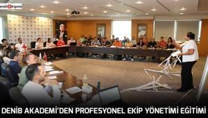 DENİB AKADEMİ'den Profesyonel Ekip Yönetimi Eğitimi