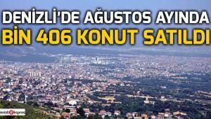 Denizli'de Ağustos ayında bin 406 konut satıldı