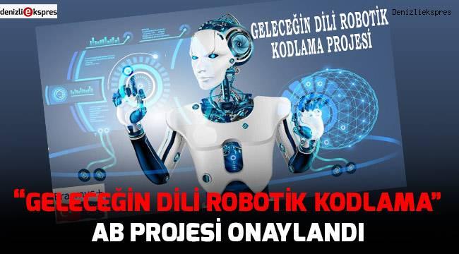 """""""Geleceğin Dili Robotik Kodlama"""" AB Projesi Onaylandı"""