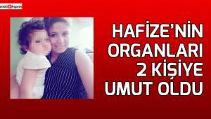 Hafize'nin organları 2 kişiye umut oldu