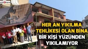Her an yıkılma tehlikesi olan bina bir kişi yüzünden yıkılamıyor