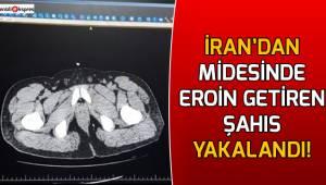 İran'dan midesinde eroin getiren şahıs yakalandı!