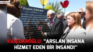 Kılıçdaroğlu: ''Arslan insana hizmet eden bir insandı''