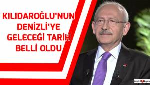 Kılıçdaroğlu'nun Denizli'ye geleceği tarih belli oldu