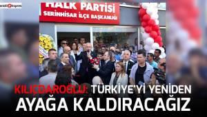 Kılıçdaroğlu: Türkiye'yi yeniden ayağa kaldıracağız