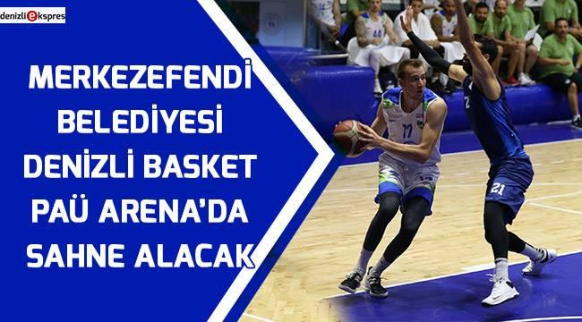Merkezefendi Belediyesi Denizli Basket Paü Arena'da sahne alacak