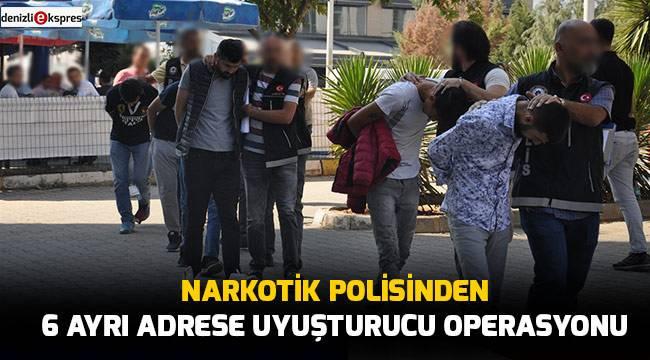 Narkotik polisinden 6 ayrı adrese uyuşturucu operasyonu